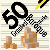 50 Greatest Baroque Works by Various Artists