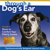 Through a Dog's Ear: Music to Comfort Your Elderly Canine, Vol. 1 di Lisa Spector and Joshua Leeds