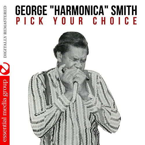 Pick Your Choice (Digitally Remastered) by George 'Harmonica' Smith