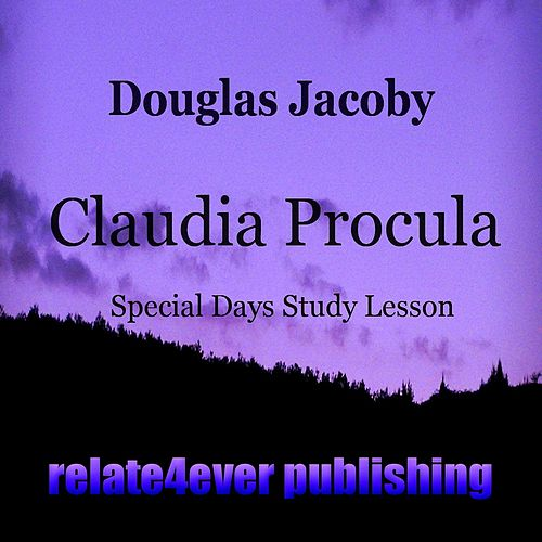 Claudia Procula (New Testament Character Study) by Douglas Jacoby