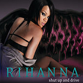 Shut Up and Drive by Rihanna