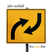 This Meets That by John Scofield