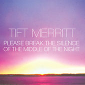 Please Break the Silence of the Middle of the Night von Tift Merritt