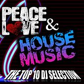 Peace Love & House Music (The top 10 DJ Selection) by Various Artists