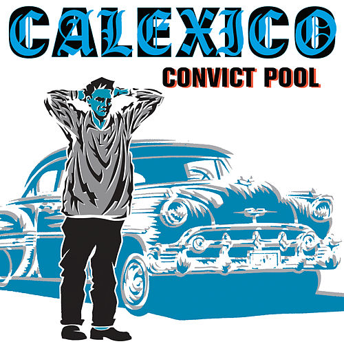 Convict Pool by Calexico