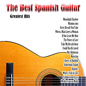 The Best Spanish Guitar: Greatest Hits by Various Artists