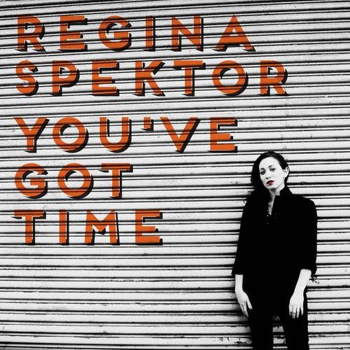 You've Got Time by Regina Spektor