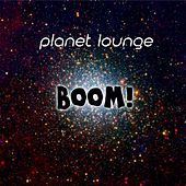 Boom! by Planet Lounge