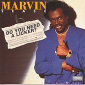 Do You Need A Licker? by Marvin Sease