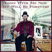 Come With Me Now (It Will Be Forever) by Joe Cantin