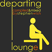 Departing Lounge (Compiled by Stephen Wish) von Various Artists