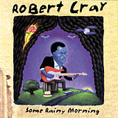Some Rainy Morning by Robert Cray