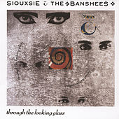 Through The Looking Glass by Siouxsie and the Banshees