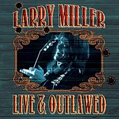 Live & Outlawed by Larry Miller
