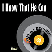 I Know That He Can by Off the Record