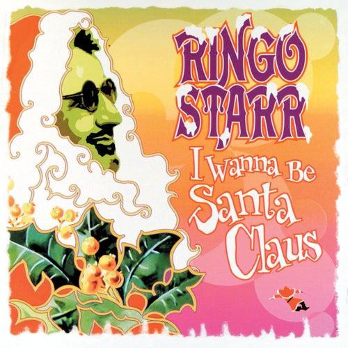 I Wanna Be Santa Claus by Ringo Starr