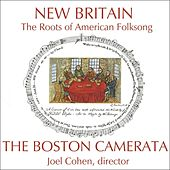 New Britain: The Roots of American Folksong von Boston Camerata and Joel Cohen