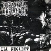 Ill Neglect von Brutal Truth