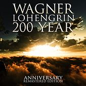 Wagner: Lohengrin 200 Year Anniversary Remastered Edition by Various Artists