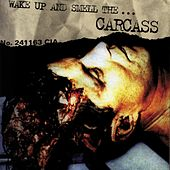 Wake Up and Smell the Carcass by Carcass