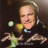 Be The Miracle by Mark Lowry