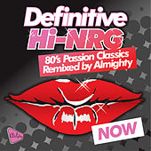 Definitive Hi-Nrg: 80's Passion Classics Remixed by Almighty de Various Artists