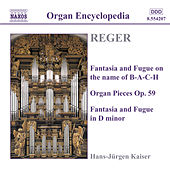 Reger: Fantasia And Fugue On B-A-C-H / Organ Pieces, Op. 59 by Max Reger