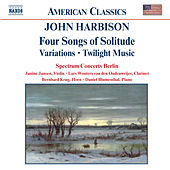 HARBISON: Four Songs of Solitude / Variations / Twilight Music by Spectrum Concerts