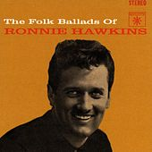 The Folk Ballads Of Ronnie Hawkins by Ronnie Hawkins