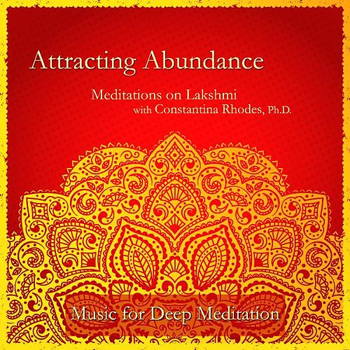 Attracting Abundance: Meditations on Lakshmi with Constantina Rhodes, Ph.D. by Music For Meditation
