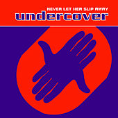 Never Let Her Slip Away by Undercover
