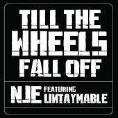 Till' the Wheels Fall Off (feat. Untaymable) by N.j.e.