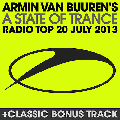 A State Of Trance Radio Top 20 - July 2013 (Including Classic Bonus Track) by Various Artists