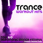 Trance Workout Hits - Top 60 Electronic Dance Fitness, Running, BPM, Rave Anthems, Jogging, Walking, Edm by Various Artists