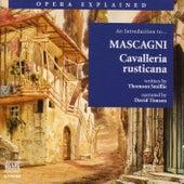 Opera Explained: MASCAGNI - Cavalleria rusticana (Smillie) by David Timson