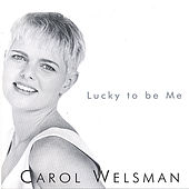 Lucky To Be Me by Carol Welsman