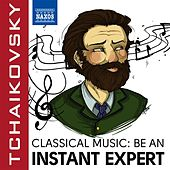 Become an Instant Expert: Tchaikovsky by Various Artists