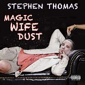 Magic Wife Dust by Stephen Thomas