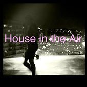 House in the Air - Smooth House Party Starters van Various Artists