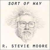 Sort of Way by R Stevie Moore
