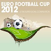 Euro Football Cup 2012 : The Super Goal Compilation de Various Artists