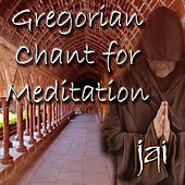 Gregorian Chant for Meditation by Jai