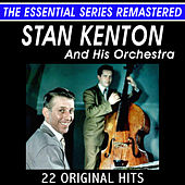 Stan Kenton and His Orchestra - 22 Original Hits in Stereo - The Essential Series by Stan Kenton
