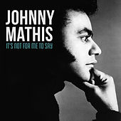 It's Not for Me to Say de Johnny Mathis