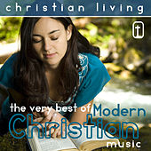 Christian Living: The Very Best of Modern Christian by Various Artists