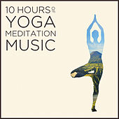 10 Hours of Yoga Meditation Music: Authentic Indian Music for Relaxation by Various Artists