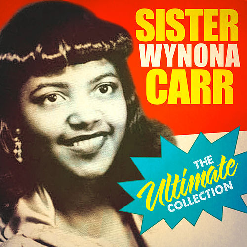 The Ultimate Collection by Sister Wynona Carr