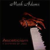 Asceticism: A Portrait Of Jazz by Mark Adams