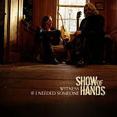 Witness/If I Needed Someone by Show of Hands