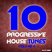 10 Progressive House Tunes, Vol. 6 by Various Artists